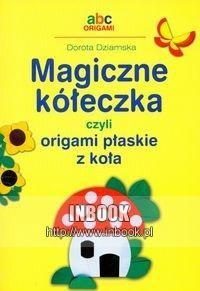 Okładka książki Magiczne kółeczka czyli origami płaskie z koła - Dorota Dziamska