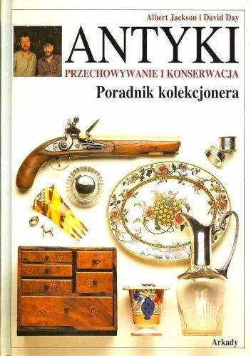 Okładka książki Antyki. Przechowywanie i konserwacja. Poradnik kolekcjonera