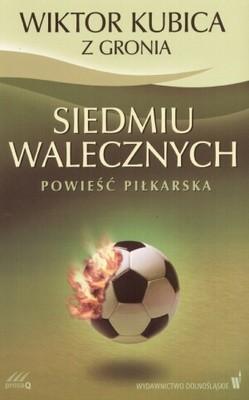 Okładka książki Siedmiu walecznych. Powieść piłkarska
