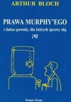 Prawa Murphy'ego i dalsze powody, dla których sprawy idą źle