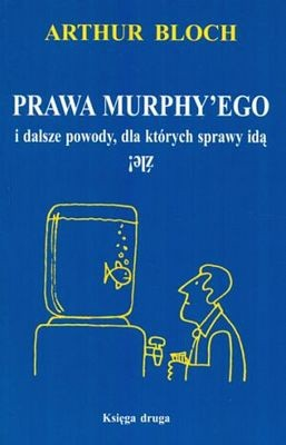 Okładka książki Prawa Murphy'ego i dalsze powody, dla których sprawy idą źle