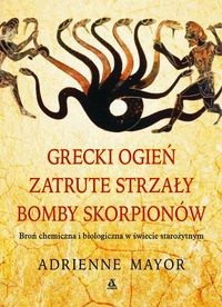 Okładka książki Grecki ogień, zatrute strzały, bomby skorpionów