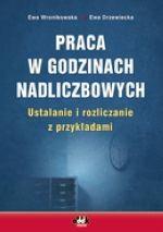 Okładka książki PRACA W GODzINACH NADLICzBOWYCH USTALANIE I ROzLICzANIE z PRzYKłADAMI