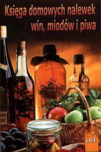 Okładka książki Księga domowych nalewek, win, miodów i piwa