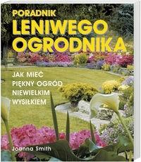 Okładka książki Poradnik leniwego ogrodnika /Jak mieć piękny ogród niewielkim wysiłkiem