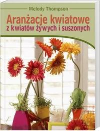 Okładka książki Aranżacje kwiatowe z kwiatów żywych i suszonych