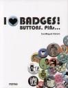 Okładka książki I Love Badges! Buttons Pins