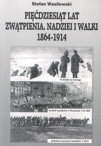 Okładka książki Stefan Wasilewski. Pięćdziesiąt lat zwątpienia, nadziei i walki 1864 - 1914.