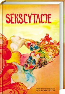 Okładka książki Sekscytacje. Antologia polskiej literatury frywolnej, rubasznej i obscenicznej