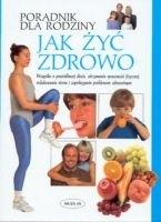 Okładka książki Jak żyć zdrowo. Poradnik dla rodziny