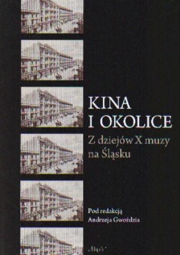 Okładka książki Kina i okolice z dziejów X muzy na śląsku