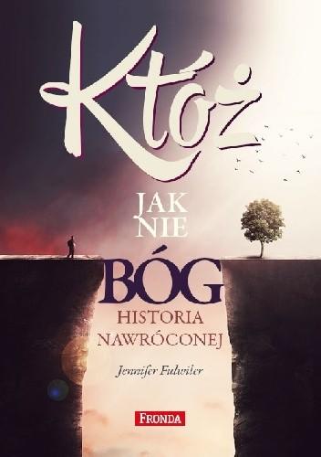 Okładka książki KTÓŻ JAK NIE BÓG? HISTORIA NAWRÓCONEJ