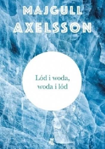 Okładka książki Lód i woda, woda i lód
