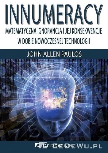 Okładka książki Innumeracy. Matematyczna ignorancja i jej konsekwencje w dobie nowoczesnej technologii