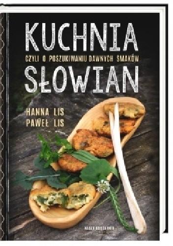 Okładka książki Kuchnia Słowian czyli o poszukiwaniu dawnych smaków