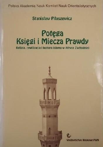 Okładka książki Potęga Księgi i Miecza Prawdy. Religia, cywilizacja i kultura islamu w Afryce Zachodniej