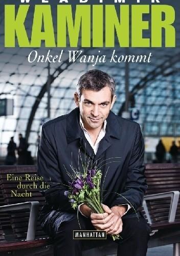 Okładka książki Onkel Wanja kommt Eine Reise durch die Nachr