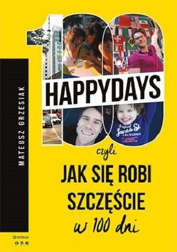Okładka książki 100 happydays, czyli jak się robi szczęście w 100 dni