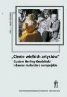 """""""Cienie wielkich artystów"""" Gustaw Herling-Grudziński i dawne malarstwo europejskie"""