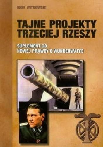 Okładka książki Tajne projekty Trzeciej Rzeszy