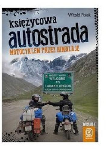 Okładka książki Księżycowa autostrada. Motocyklem przez Himalaje