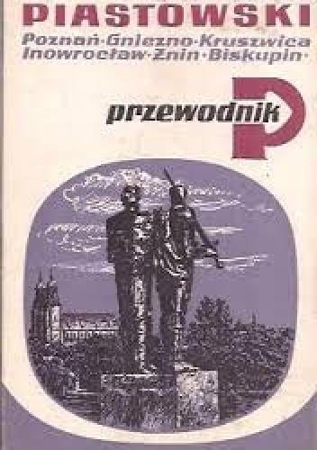 Okładka książki Szlak piastowski. Poznań Gniezno Kruszwica Inowrocław Żnin Biskupin