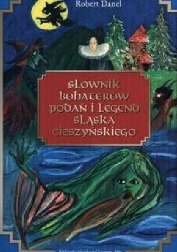 Okładka książki Słownik bohaterów podań i legend Śląska Cieszyńskiego