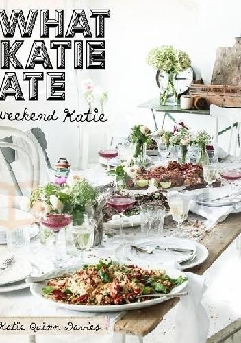 Okładka książki What Katie Ate. Weekend Katie.