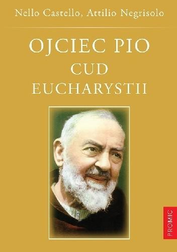 Okładka książki Ojciec Pio. Cud Eucharystii. Duchowość i życie eucharystyczne brata z Pietrelciny