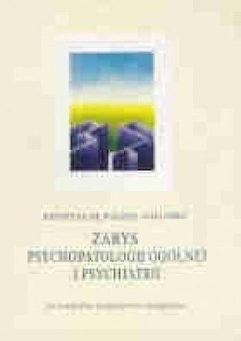 Okładka książki Zarys psychopatologii ogólnej i psychiatrii