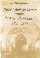 Treści i funckje ideowe sztuki śląskiej Reformacji 1520-1650