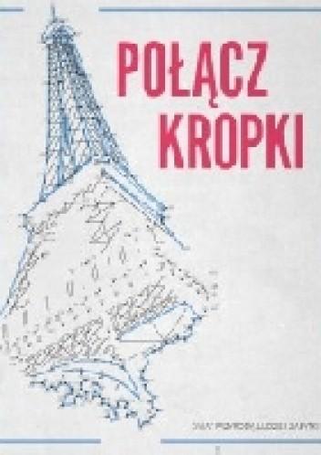 Okładka książki Polącz kropki. Świat przyrody, ludzie, zabytki