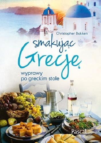 Okładka książki Smakując Grecję. Wyprawy po greckim stole