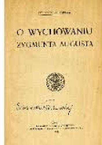 Okładka książki O wychowaniu Zygmunta Augusta