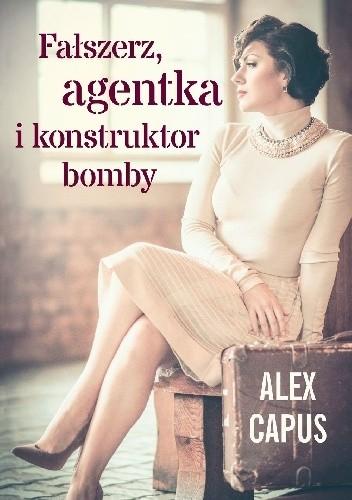 Okładka książki Fałszerz, agentka i konstruktor bomby
