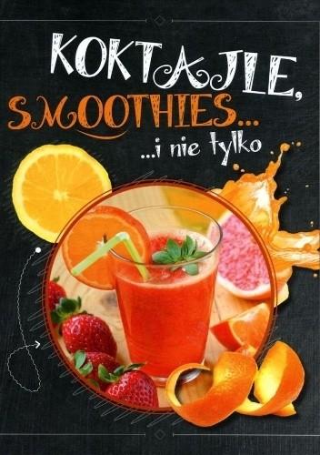 Okładka książki Koktajle, smoothies i nie tylko