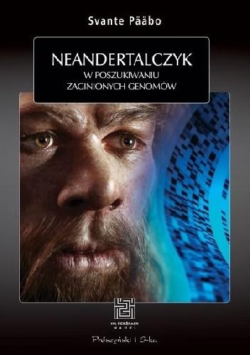 Okładka książki Neandertalczyk. W poszukiwaniu zaginionych genomów