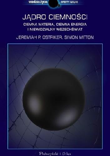 Okładka książki Jądro ciemności. Ciemna materia, ciemna energia i niewidzialny Wszechświat
