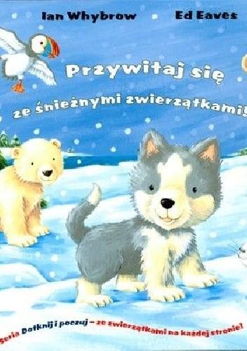 Okładka książki Przywitaj się ze śnieżnymi zwierzątkami