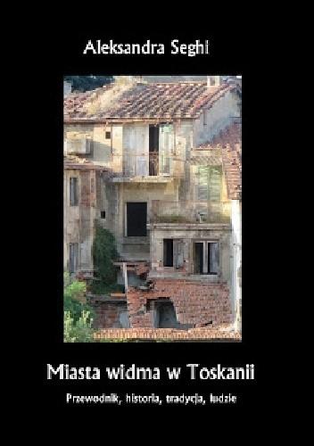 Okładka książki Miasta widma w Toskanii. Przewodnik, historia, tradycja, ludzie