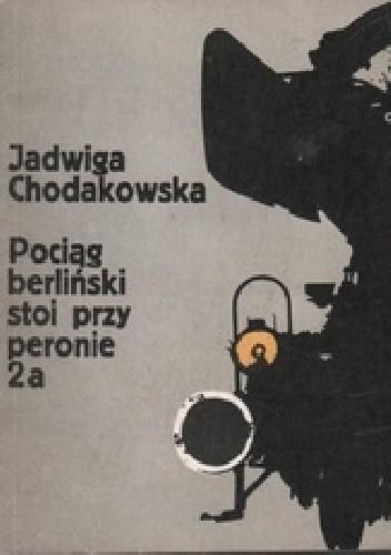 Okładka książki Pociąg berliński stoi przy peronie 2a