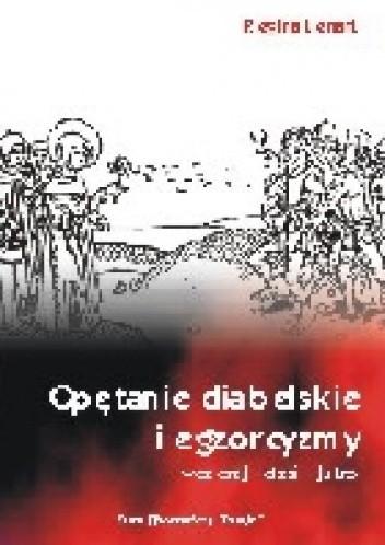 Okładka książki Opętanie diabelskie i egzorcyzmy : wczoraj - dziś - jutro