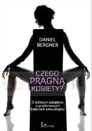 Okładka książki Czego pragną kobiety? O kobiecym pożądaniu w przełomowych badaniach seksuologów