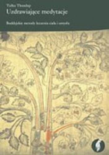Okładka książki Uzdrawiające medytacje. Buddyjskie metody leczenia ciała i umysłu