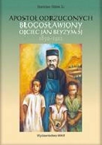 Okładka książki Apostoł odrzuconych - bł. Ojciec Jan Beyzym SJ