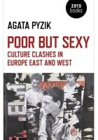 Poor but Sexy. Culture Clashes in Europe East and West.