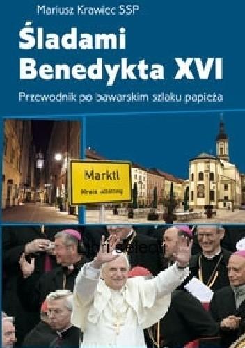 Okładka książki Śladami Benedykta XVI Przewodnik po bawarskim szlaku papieża