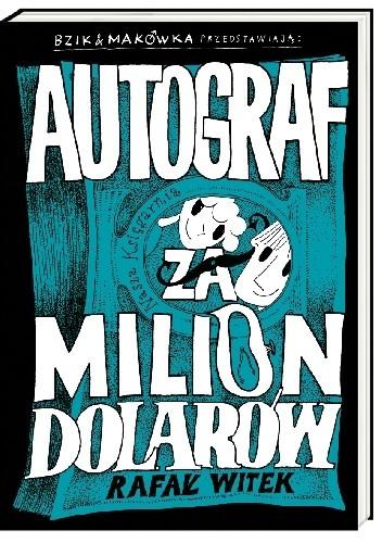 Okładka książki Bzik & Makówka przedstawiają: Autograf za milion dolarów