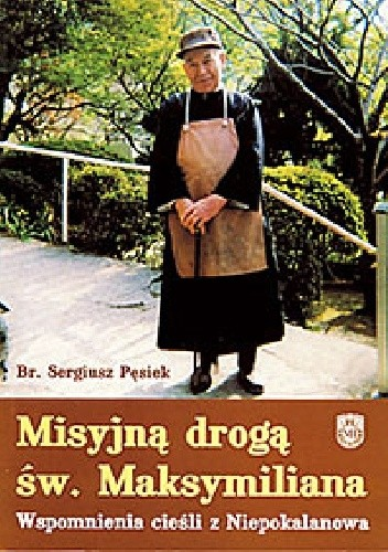Okładka książki Misyjną drogą św. Maksymiliana. Wspomnienia cieśli z Niepokalanowa