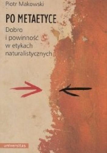 Okładka książki Po metaetyce. Dobro i powinność w etykach naturalistycznych.